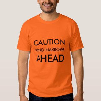 CAUTION, MIND NARROWS, AHEAD T-SHIRT