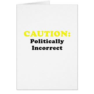 Caution Politically Incorrect Card