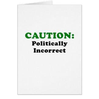 Caution Politically Incorrect Card