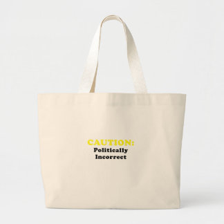 Caution Politically Incorrect Large Tote Bag
