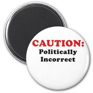 Caution Politically Incorrect Magnet