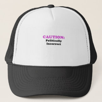 Caution Politically Incorrect Trucker Hat