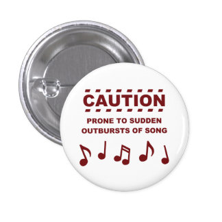 Caution Prone to Sudden Outbursts of Song 1 Inch Round Button