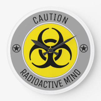 CAUTION RADIOACTIVE MIND CLOCKS