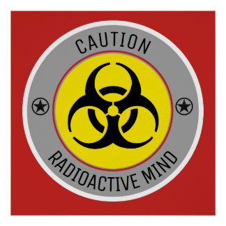 CAUTION RADIOACTIVE MIND POSTER