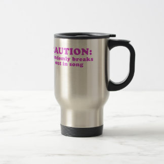 Caution Randomly Breaks Out in Song Travel Mug