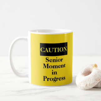 Caution Senior Moment in Progress Mug