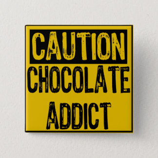 Caution Sign-Chocolate Addict Yellow/Black 2 Inch Square Button
