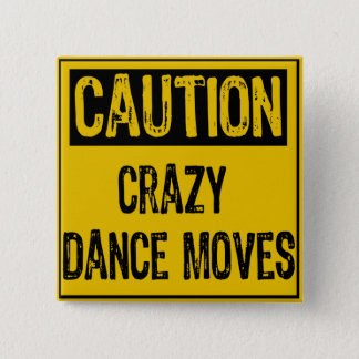 Caution Sign- Crazy Dance Moves Yellow/Black 2 Inch Square Button