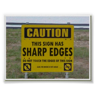 Caution Sign Has Sharp Edges Poster