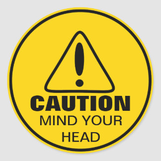 Caution Sign Mind Your Head Classic Round Sticker