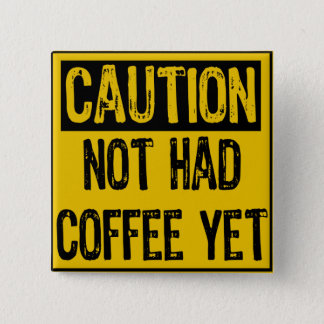 Caution Sign- Not Had Coffee Yet Yellow/Black 2 Inch Square Button