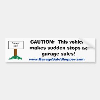 CAUTION:  Sudden Stops at Garage Sales Bumper Sticker