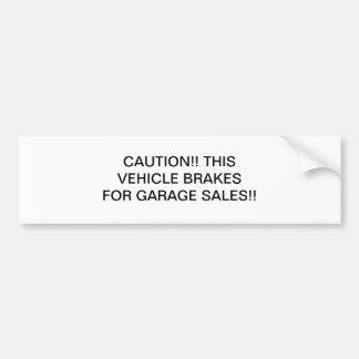 Caution!! This vehicle brakes for Garage Sales!! Bumper Sticker