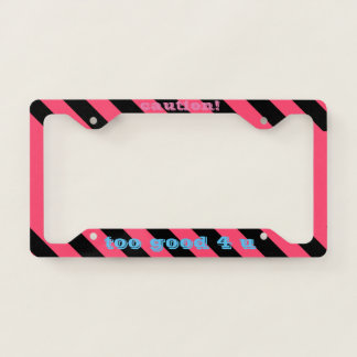 Caution! Too Good 4 U Liscence Plate Frame