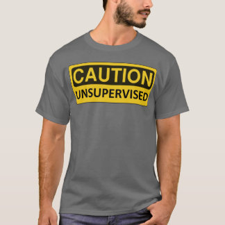 """Caution: Unsupervised"" Funny T-Shirt"