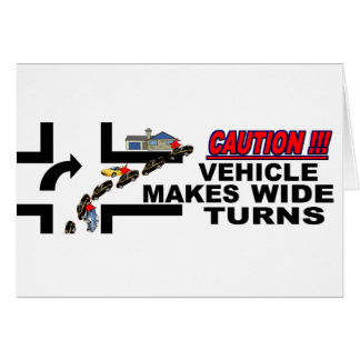 Caution Vehicle Makes Wide Turns Card