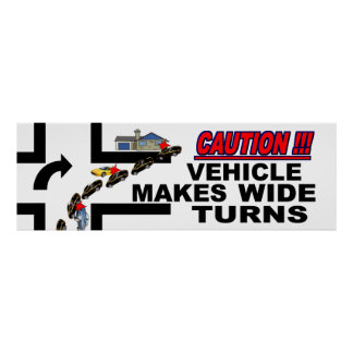 Caution Vehicle Makes Wide Turns Poster