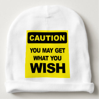 Caution, you may get what you wish will be baby beanie