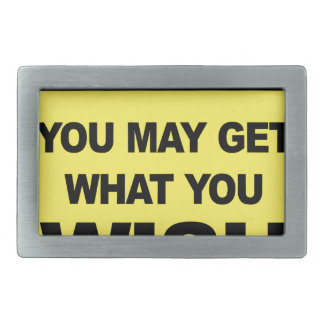 Caution, you may get what you wish will be belt buckles