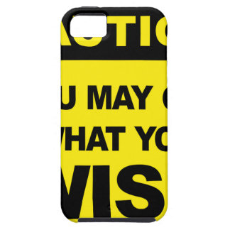 Caution, you may get what you wish will be case for the iPhone 5