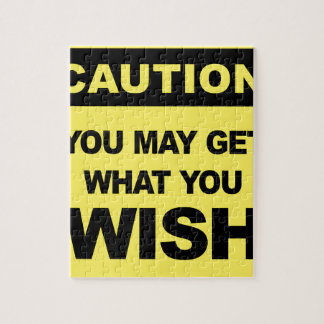 Caution, you may get what you wish will be jigsaw puzzle