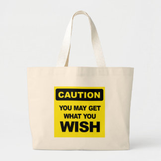Caution, you may get what you wish will be large tote bag