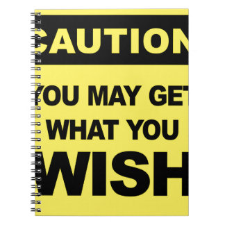 Caution, you may get what you wish will be notebook