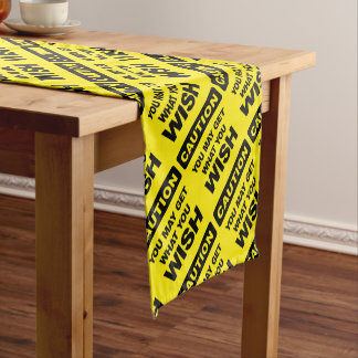 Caution, you may get what you wish will be short table runner