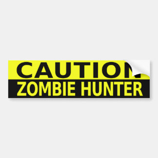 CAUTION ZOMBIE HUNTER BUMPER STICKER