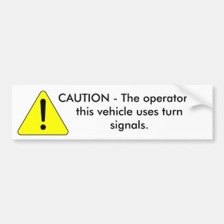 Cautionary_warning_--_Caution, CAUTION - The op... Bumper Sticker