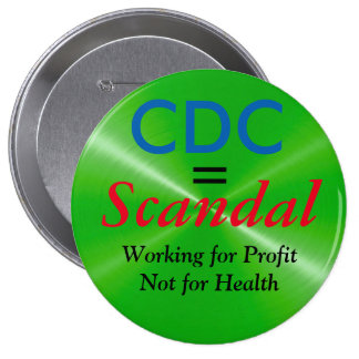 CDC = Scandal, Workin for Profit not Health Button