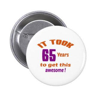 Cela a pris 65 ans pour obtenir ceci badge rond 5 cm