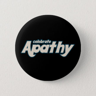 Celebrate Apathy 2 Inch Round Button
