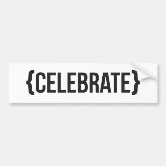 Celebrate - Bracketed - Black and White Bumper Stickers