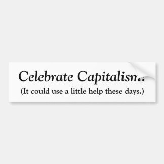 Celebrate Capitalism!, (It could use a little h... Bumper Sticker