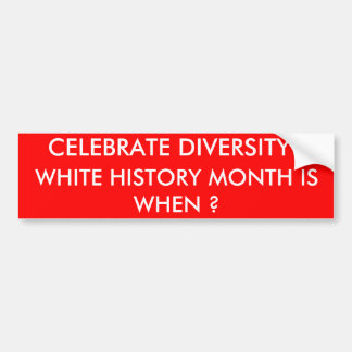 CELEBRATE DIVERSITY !, WHITE HISTORY MONTH IS W... BUMPER STICKER