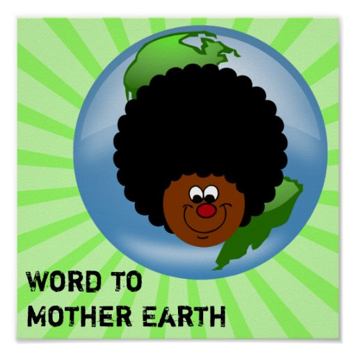 Celebrate Earth Day: Word to Your Mother Earth Posters