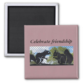 Celebrate friendship Quote/ Squirrels Magnet