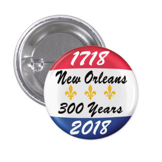 Celebrate the TRICENTENNIAL of New Orleans. 1 Inch Round Button