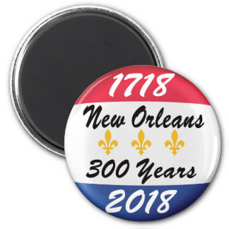 CELEBRATE THE TRICENTENNIAL OF NEW ORLEANS! 2 INCH ROUND MAGNET