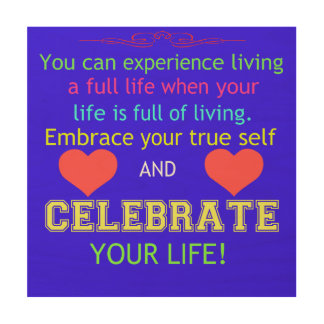 Celebrate Your Life Wood Canvases