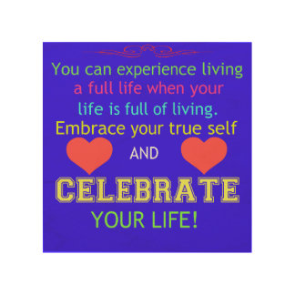 Celebrate Your Life Wood Prints