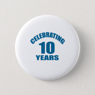 Celebrating 10 Years Birthday Designs 2 Inch Round Button