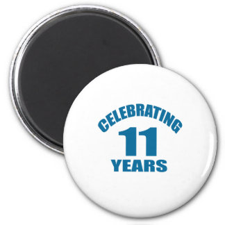 Celebrating 11 Years Birthday Designs Magnet