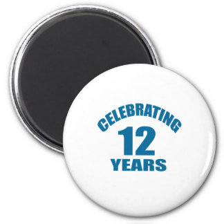 Celebrating 12 Years Birthday Designs Magnet