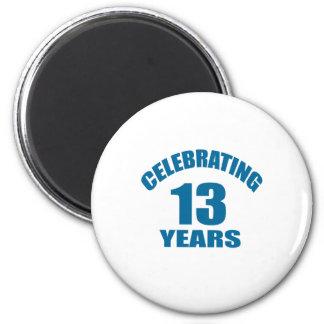 Celebrating 13 Years Birthday Designs Magnet