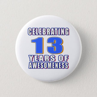 Celebrating 13 years of awesomeness 2 inch round button