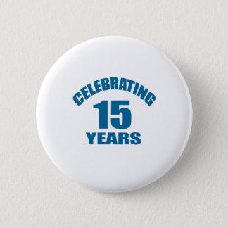 Celebrating 15 Years Birthday Designs 2 Inch Round Button