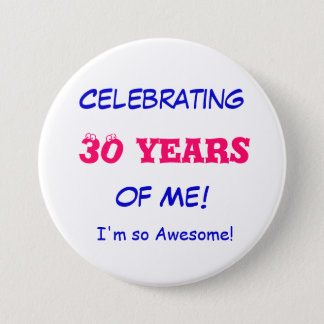 Celebrating , 30 years, of Me!, I'm so Awesome! 3 Inch Round Button